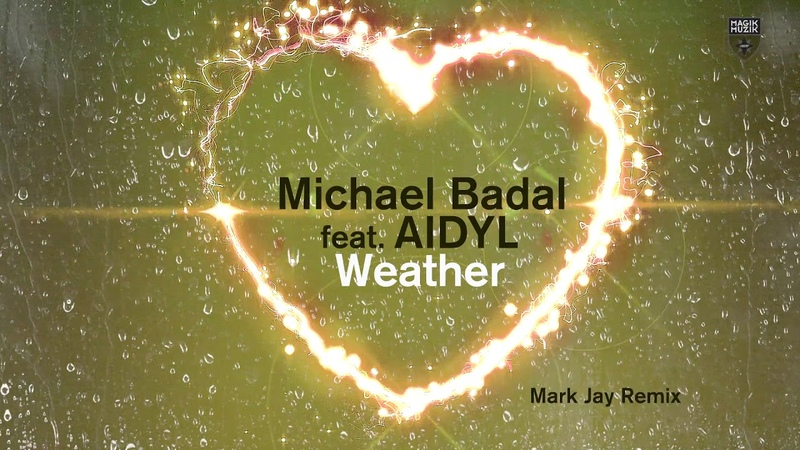 Michael Badal featuring AIDYL Weather Mark Jay Remix