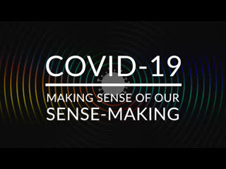 COVID 19: Making Sense of Our Sense Making (Beena Sharma, Susanne Cook-Greuter, and Corey deVos)